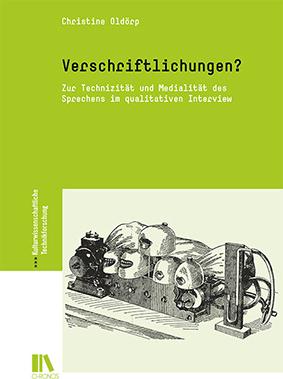 Cover: Christine Oldörp: Verschriftlichungen? Zur Technizität und Medialität des Sprechens im qualitativen Interview. Zürich: Chronos 2018.