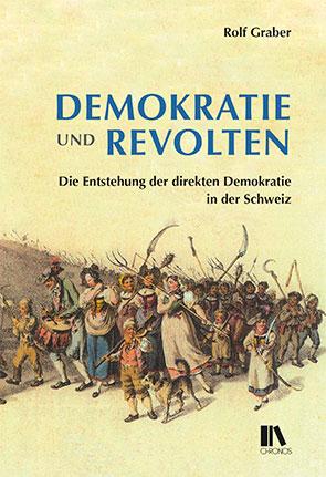 Demokratie und Revolten: Die Entstehung der direkten Demokratie in der Schweiz.